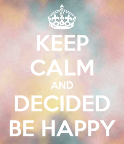 Poster: KEEP CALM AND DECIDED BE HAPPY