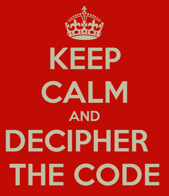 Poster: KEEP CALM AND DECIPHER   THE CODE