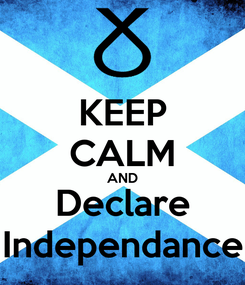 Poster: KEEP CALM AND Declare Independance