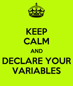 Poster: KEEP CALM AND DECLARE YOUR VARIABLES