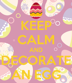 Poster: KEEP CALM AND DECORATE AN EGG