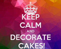 Poster: KEEP CALM AND DECORATE  CAKES!