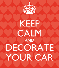Poster: KEEP CALM AND DECORATE YOUR CAR