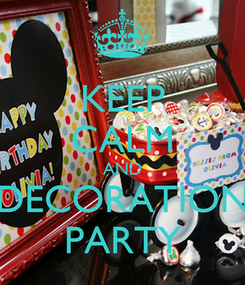 Poster: KEEP CALM AND DECORATION PARTY
