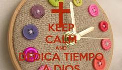 Poster: KEEP CALM AND DEDICA TIEMPO A DIOS