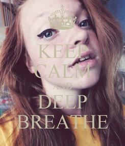 Poster: KEEP CALM AND DEEP BREATHE