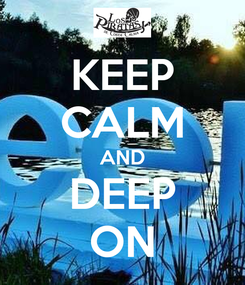 Poster: KEEP CALM AND DEEP ON