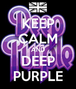 Poster: KEEP CALM AND DEEP PURPLE
