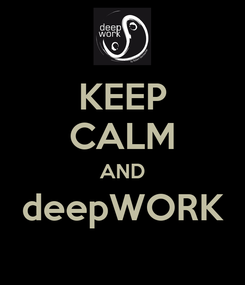 Poster: KEEP CALM AND deepWORK