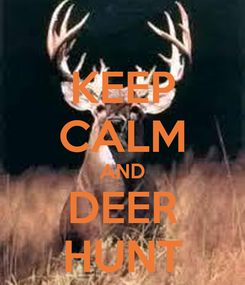 Poster: KEEP CALM AND DEER HUNT