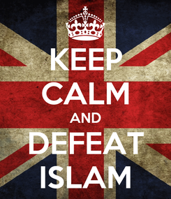Poster: KEEP CALM AND DEFEAT ISLAM
