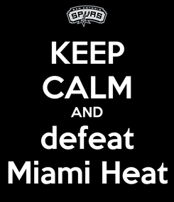 Poster: KEEP CALM AND defeat Miami Heat