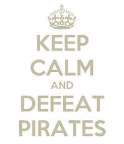 Poster: KEEP CALM AND DEFEAT PIRATES