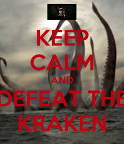 Poster: KEEP CALM AND DEFEAT THE KRAKEN