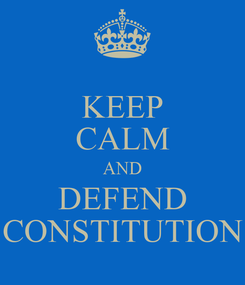 Poster: KEEP CALM AND DEFEND CONSTITUTION