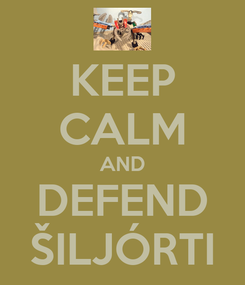 Poster: KEEP CALM AND DEFEND ŠILJÓRTI