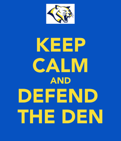 Poster: KEEP CALM AND DEFEND  THE DEN