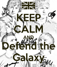 Poster: KEEP CALM AND Defend the Galaxy