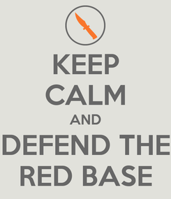 Poster: KEEP CALM AND DEFEND THE RED BASE
