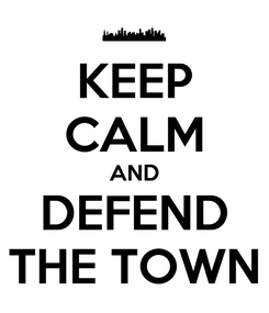 Poster: KEEP CALM AND DEFEND THE TOWN