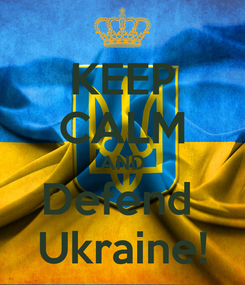 Poster: KEEP CALM AND Defend  Ukraine!