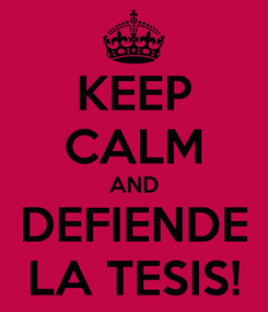 Poster: KEEP CALM AND DEFIENDE LA TESIS!