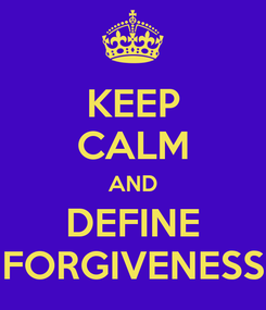 Poster: KEEP CALM AND DEFINE FORGIVENESS