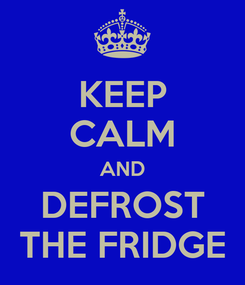 Poster: KEEP CALM AND DEFROST THE FRIDGE
