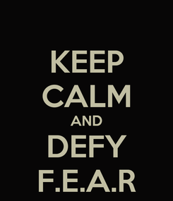 Poster: KEEP CALM AND DEFY F.E.A.R