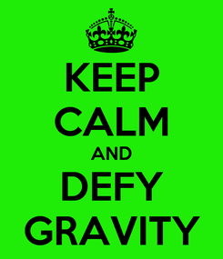 Poster: KEEP CALM AND DEFY GRAVITY