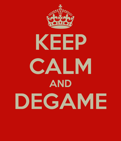 Poster: KEEP CALM AND DEGAME