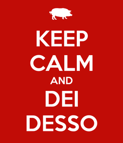 Poster: KEEP CALM AND DEI DESSO