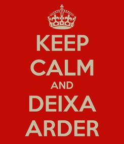 Poster: KEEP CALM AND DEIXA ARDER