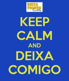 Poster: KEEP CALM AND DEIXA COMIGO
