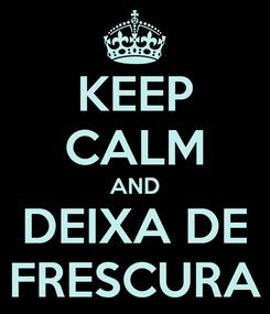 Poster: KEEP CALM AND DEIXA DE FRESCURA