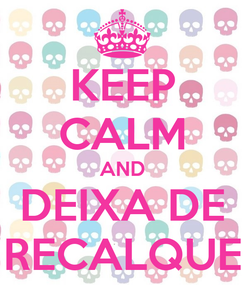 Poster: KEEP CALM AND DEIXA DE RECALQUE