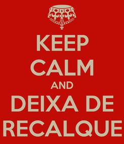 Poster: KEEP CALM AND DEIXA DE RECALQUE