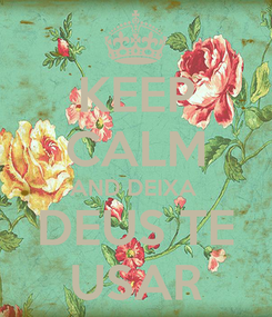 Poster: KEEP CALM AND DEIXA  DEUS TE USAR