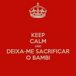 Poster: KEEP CALM AND DEIXA-ME SACRIFICAR O BAMBI
