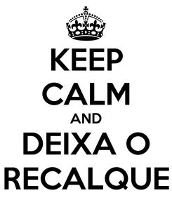 Poster: KEEP CALM AND DEIXA O RECALQUE