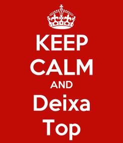 Poster: KEEP CALM AND Deixa Top