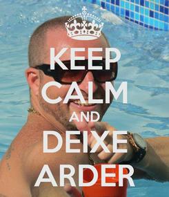 Poster: KEEP CALM AND DEIXE ARDER