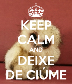 Poster: KEEP CALM AND DEIXE DE CIÚME