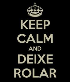 Poster: KEEP CALM AND DEIXE ROLAR