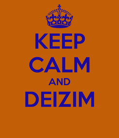Poster: KEEP CALM AND DEIZIM