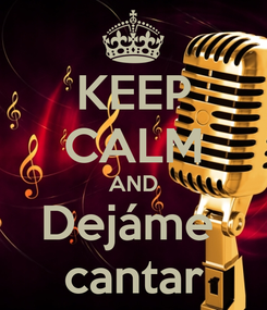 Poster: KEEP CALM AND Dejáme  cantar