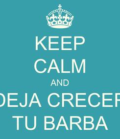 Poster: KEEP CALM AND DEJA CRECER TU BARBA