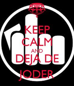 Poster: KEEP CALM AND DEJA DE JODER