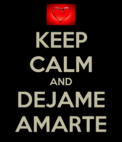 Poster: KEEP CALM AND DEJAME AMARTE