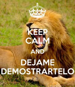 Poster: KEEP CALM AND DEJAME DEMOSTRARTELO